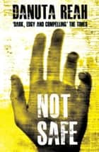 Not Safe ebook by Danuta Reah