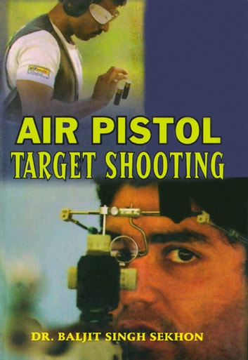 Air Pistol Target Shooting - 100% Pure Adrenaline ebook by Dr. Baljit Singh Sekhon