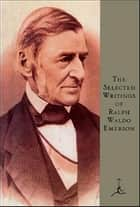 Selected Writings of Ralph Waldo Emerson ebook by Ralph Waldo Emerson