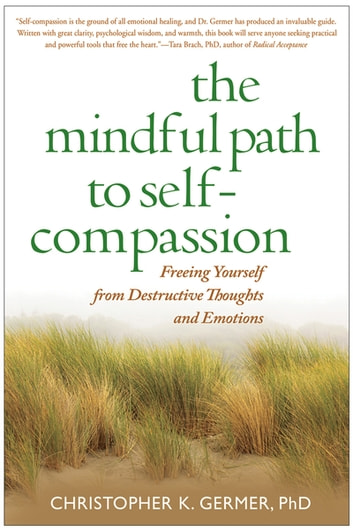 The Mindful Path to Self-Compassion - Freeing Yourself from Destructive Thoughts and Emotions ebook by Christopher Germer, PhD