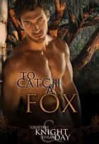 To Catch a Fox ebook by Ethan Day, Geoffrey Knight