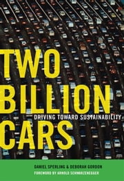 Two Billion Cars : Driving Toward Sustainability ebook by Daniel Sperling;Deborah Gordon;Arnold Schwarzenegger