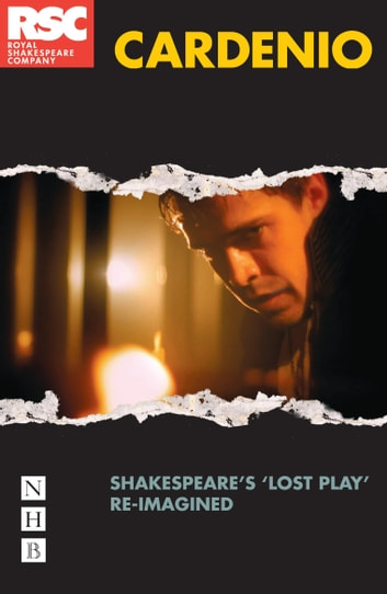 Cardenio - Shakespeare's 'lost play' re-imagined ebook by William Shakespeare