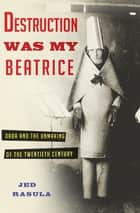 Destruction Was My Beatrice ebook by Jed Rasula