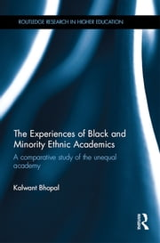 The Experiences of Black and Minority Ethnic Academics - A comparative study of the unequal academy ebook by Kalwant Bhopal