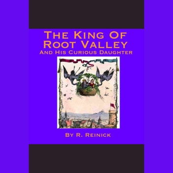 King Of Root Valley And His Curious Daughter, The audiobook by R. Reinick
