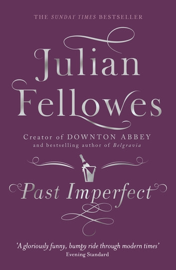 Past Imperfect - A novel by the creator of DOWNTON ABBEY and BELGRAVIA ebook by Julian Fellowes