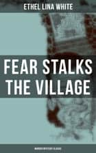 Fear Stalks the Village (Murder Mystery Classic) ebook by Ethel Lina White
