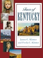 Faces of Kentucky ebook by Freda C. Klotter, James C. Klotter