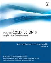 Adobe ColdFusion 8 Web Application Construction Kit, Volume 2 - Application Development ebook by Ben Forta,Raymond Camden,Charlie Arehart,John C. Bland II,Leon Chalnick,Ken Fricklas,Paul Hastings,Mike Nimer,Sarge Sargent,Robi Sen