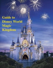 Guide to Disney World Magic Kingdom ebook by V.T.