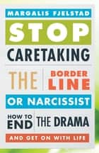 Stop Caretaking the Borderline or Narcissist ebook by Margalis Fjelstad