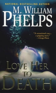 Love Her To Death ebook by M. William Phelps