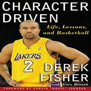 Character Driven - Life, Lessons, and Basketball ebook by Derek Fisher,Gary Brozek