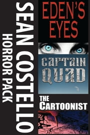Sean Costello Horror Pack - Three Full Length Novels - Eden's Eyes, Captain Quad, The Cartoonist ebook by Sean Costello