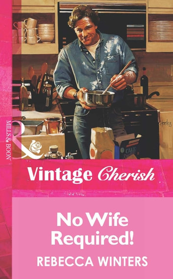 No Wife Required! (Mills & Boon Vintage Cherish) ebook by Rebecca Winters