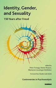 Identity, Gender, and Sexuality - 150 Years After Freud ebook by Peter Fonagy,Rainer Krause,Marianne Leuzinger-Bohleber