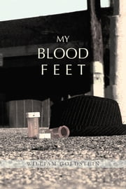 My Blood Feet ebook by William Goldstein