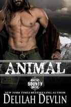 Animal - Montana Bounty Hunters, #7 ebook by Delilah Devlin