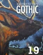 Midwestern Gothic: Fall 2015 Issue 19 ebook by Midwestern Gothic