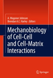 Mechanobiology of Cell-Cell and Cell-Matrix Interactions ebook by