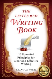 The Little Red Writing Book: 20 Powerful Principles for Clear and Effective Writing (International Edition) ebook by Brandon Royal