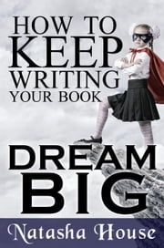 How to Keep Writing Your Book ebook by Natasha House