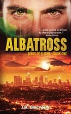 Albatross: Birds of Flight—Book One ebook by J. M. Erickson