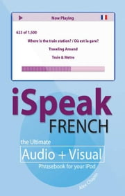 iSpeak French Phrasebook (MP3 CD + Guide) : The Ultimate Audio + Visual Phrasebook for Your iPod: The Ultimate Audio + Visual Phrasebook for Your iPod ebook by Alex Chapin