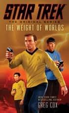 Star Trek: The Original Series: The Weight of Worlds ebook by Greg Cox