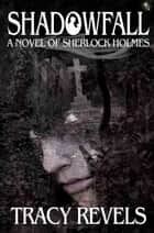 Shadowfall a novel of Sherlock Holmes ebook by Tracy Revels