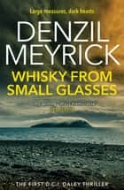 Whisky from Small Glasses - A DCI Daley Thriller (Book 1) - Large measures, dark hearts ebook by Denzil Meyrick