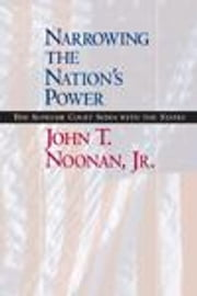 Narrowing the Nation's Power: The Supreme Court Sides with the States ebook by Noonan, John T., Jr.