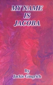 My Name Is Jacoba ebook by Jackie Gingrich