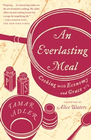 An Everlasting Meal - Cooking with Economy and Grace ebook by Tamar Adler,Alice Waters