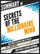 "Summary Of ""Secrets Of The Millionaire Mind: Mastering The Inner Game Of Wealth - By T. Harv Eker"" ebook by Sapiens Editorial, Sapiens Editorial"