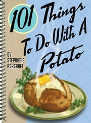 101 Things to Do with a Potato ebook by Stephanie Ashcraft