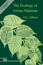 The Ecology of Urban Habitats ebook by Oliver L. Gilbert