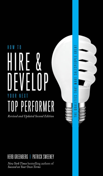 How to Hire and Develop Your Next Top Performer, 2nd edition: The Qualities That Make Salespeople Great ebook by Herb Greenberg,Patrick Sweeney