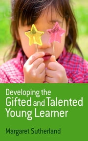 Developing the Gifted and Talented Young Learner ebook by Dr Margaret Sutherland