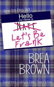 Let's Be Frank - Nurse Nate Trilogy, #1 ebook by Brea Brown