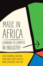 Made in Africa ebook by Carol  Newman,John Rand,Abebe  Shimeles,Måns  Söderbom,John  Page