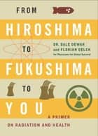 From Hiroshima to Fukushima to You ebook by Dr. Dale Dewar, Florian Oelck