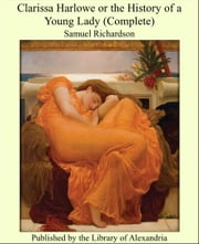 Clarissa Harlowe or the History of a Young Lady (Complete) ebook by Samuel Richardson