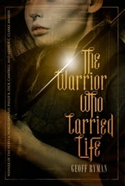 The Warrior Who Carried Life ebook by Geoff Ryman