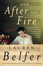 And After the Fire ebook by Lauren Belfer