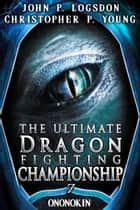The Ultimate Dragon Fighting Championship ebook by John P. Logsdon, Christopher P. Young