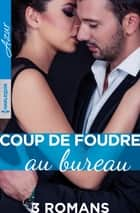 Coup de foudre au bureau ebook by Nicola Marsh, Ally Blake, Susanne James