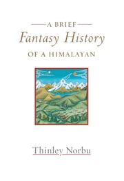 A Brief Fantasy History of a Himalayan - Autobiographical Reflections ebook by Thinley Norbu