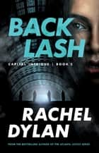 Backlash (Capital Intrigue Book #2) ebook by Rachel Dylan